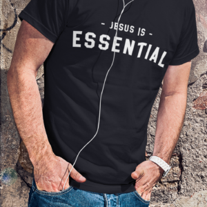 Jesus Is Essential T-Shirt!